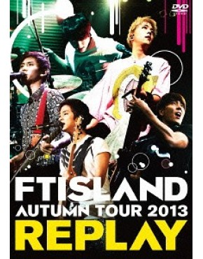 FTISLAND- Autumn Tour 2013 Replay