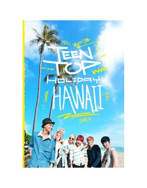 TEEN TOP - TEENTOP HOLIDAY IN HAWAII